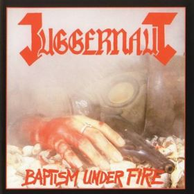 "JUGGERNAUT ""Baptism Under Fire'' 1986-2019"