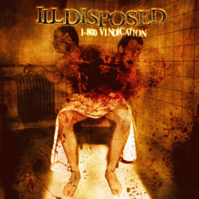 "ILLDISPOSED ""1-800 Vindication"" 2004"