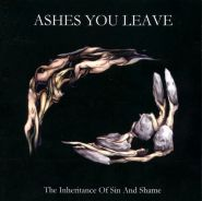 ASHES YOU LEAVE - The Inheritance Of Sin And Shame 2000
