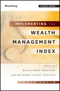 Implementing the Wealth Management Index. Tools to Build Your Practice and Measure Client Success