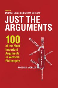 Just the Arguments. 100 of the Most Important Arguments in Western Philosophy